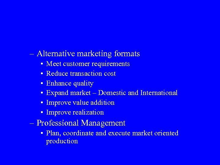 – Alternative marketing formats • • • Meet customer requirements Reduce transaction cost Enhance