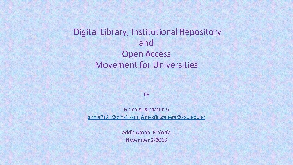 Digital Library, Institutional Repository and Open Access Movement for Universities By Girma A.