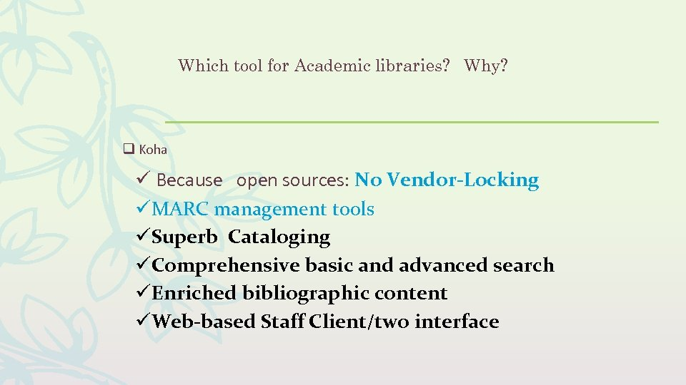 Which tool for Academic libraries? Why? q Koha ü Because open sources: No Vendor-Locking