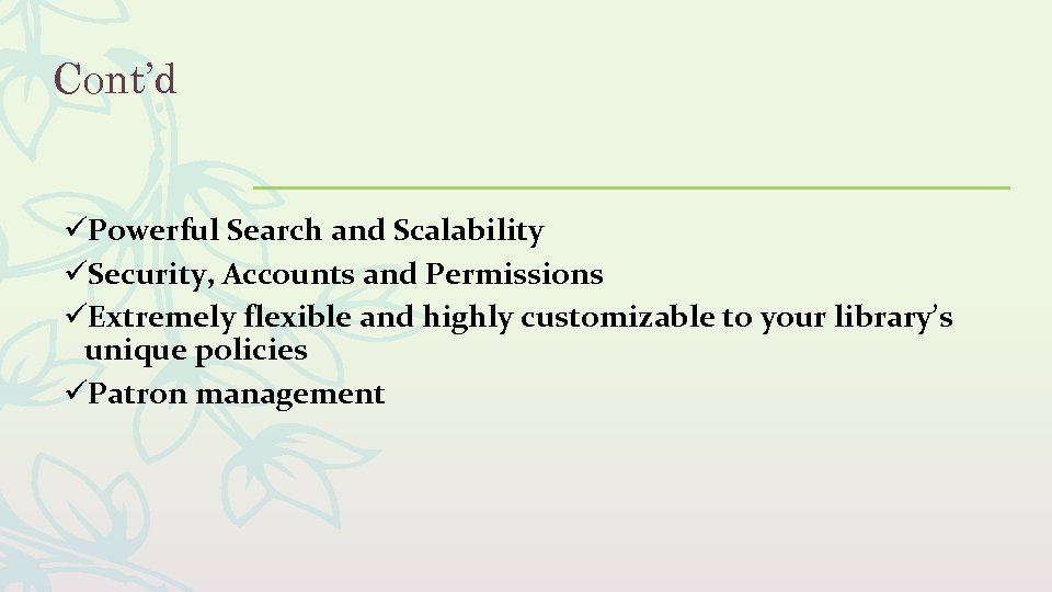 Cont'd üPowerful Search and Scalability üSecurity, Accounts and Permissions üExtremely flexible and highly customizable