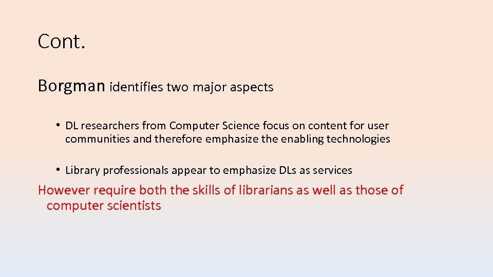 Cont. Borgman identifies two major aspects • DL researchers from Computer Science focus on