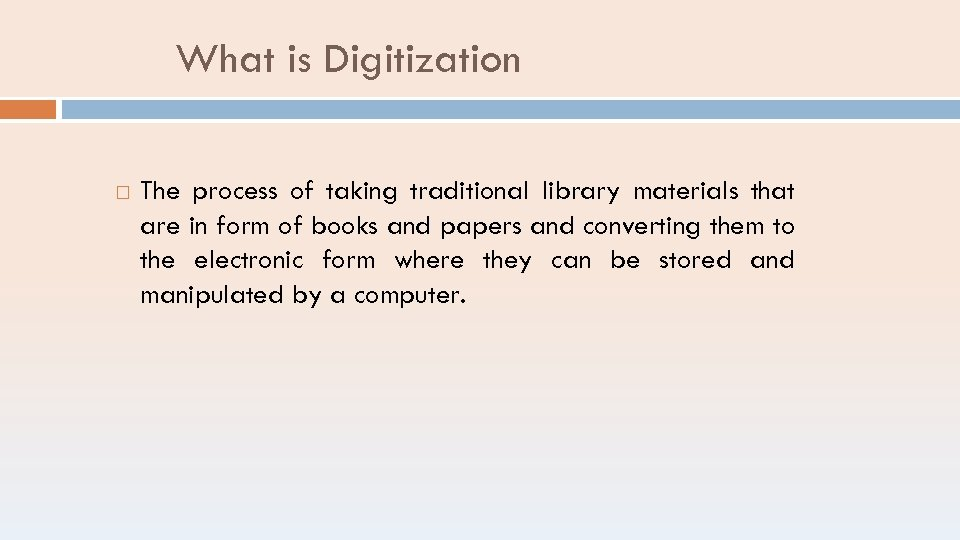 What is Digitization The process of taking traditional library materials that are in form