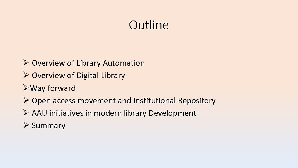 Outline Overview of Library Automation Overview of Digital Library Way forward Open access movement