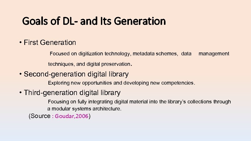 Goals of DL- and Its Generation • First Generation Focused on digitization technology, metadata