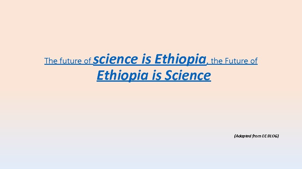 The future of science is Ethiopia, the Future of Ethiopia is Science (Adapted from
