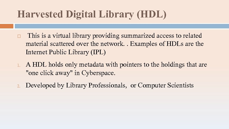 Harvested Digital Library (HDL) 1. 2. This is a virtual library providing summarized access