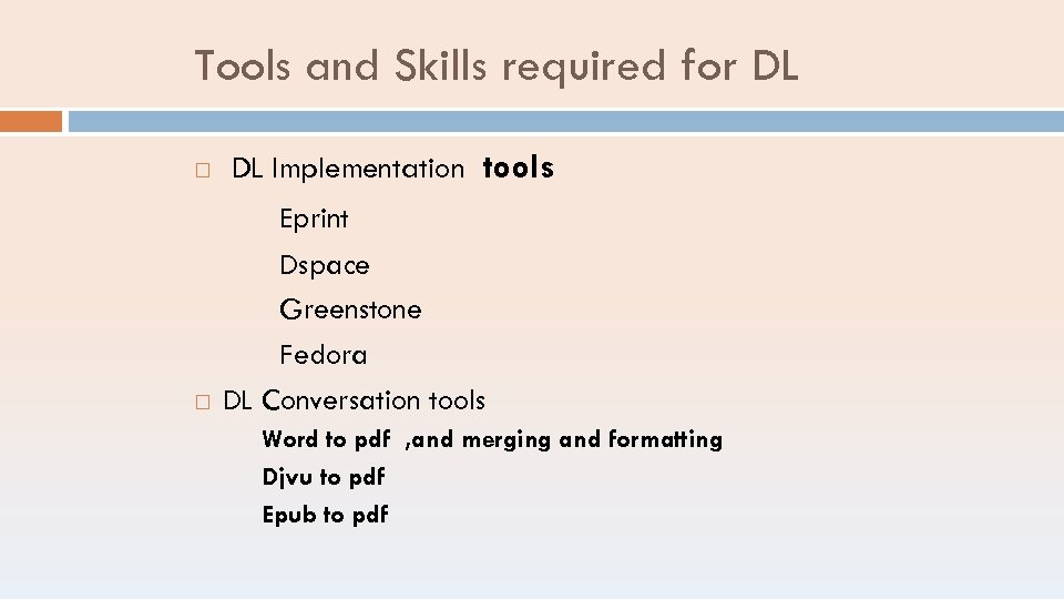 Tools and Skills required for DL Implementation tools Eprint Dspace Greenstone Fedora DL Conversation