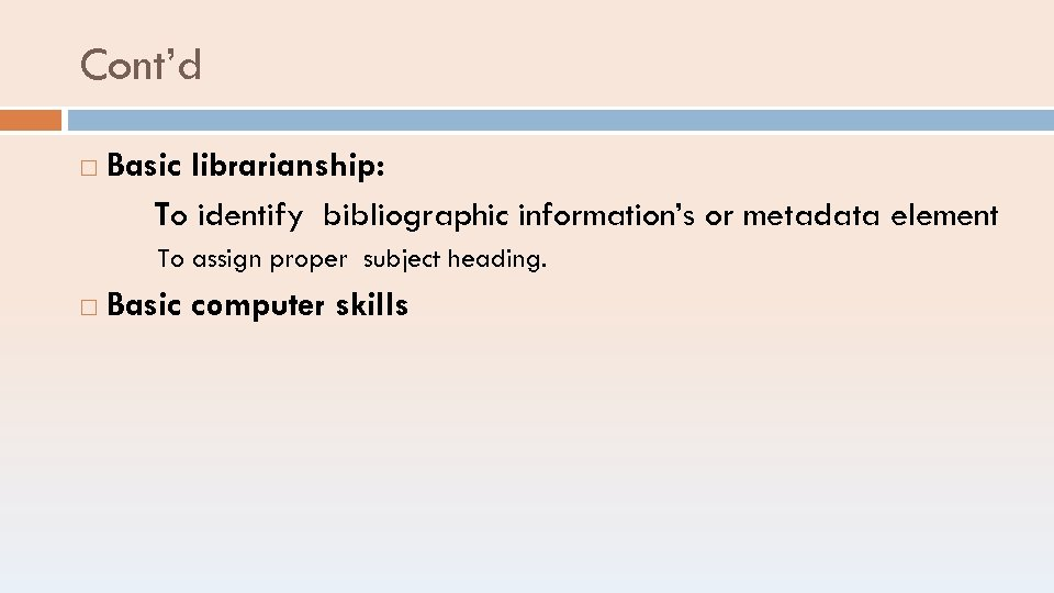 Cont'd Basic librarianship: To identify bibliographic information's or metadata element To assign proper subject