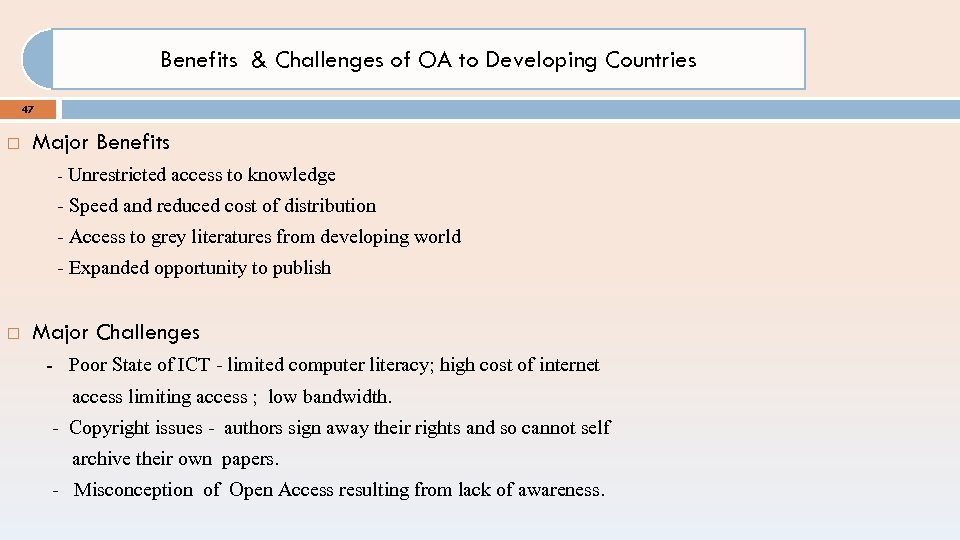 Benefits & Challenges of OA to Developing Countries 47 Major Benefits - Unrestricted access