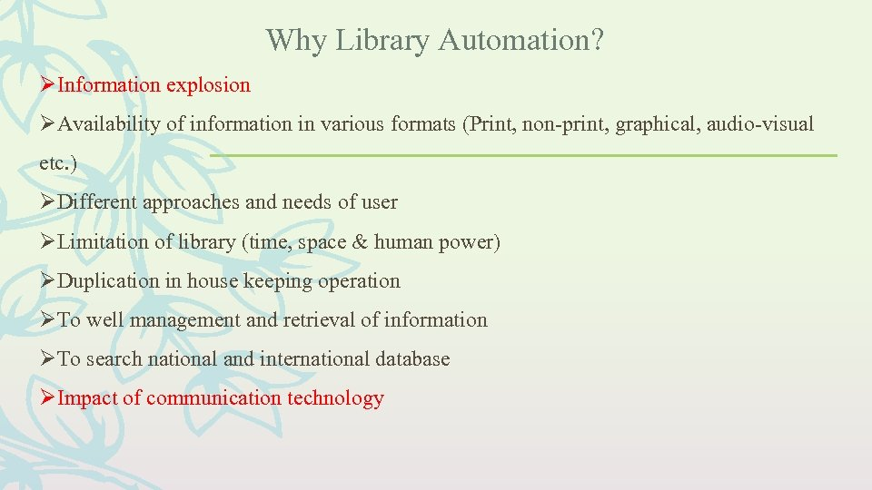 Why Library Automation? Information explosion Availability of information in various formats (Print, non-print, graphical,
