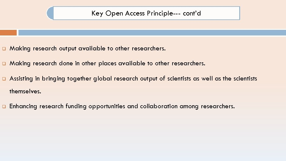 Key Open Access Principle--- cont'd q Making research output available to other researchers. q