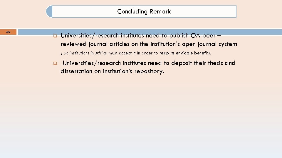 Concluding Remark 65 q q Universities/research institutes need to publish OA peer – reviewed