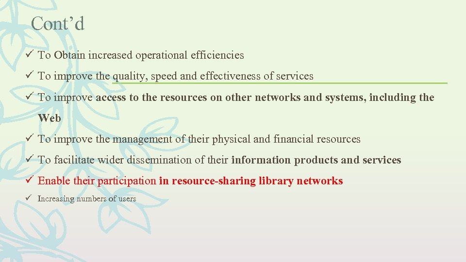 Cont'd ü To Obtain increased operational efficiencies ü To improve the quality, speed and
