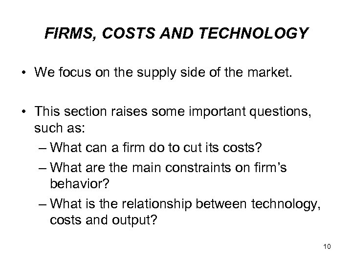 FIRMS, COSTS AND TECHNOLOGY • We focus on the supply side of the market.