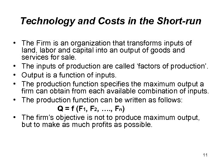 Technology and Costs in the Short-run • The Firm is an organization that transforms
