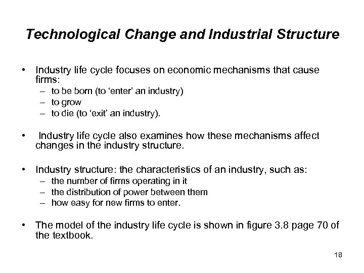 Technological Change and Industrial Structure • Industry life cycle focuses on economic mechanisms that