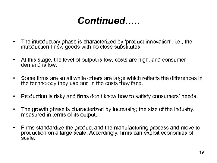 Continued…. . • The introductory phase is characterized by 'product innovation', i. e. ,