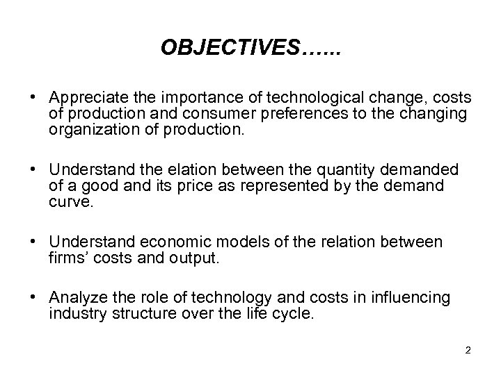 OBJECTIVES…. . . • Appreciate the importance of technological change, costs of production and