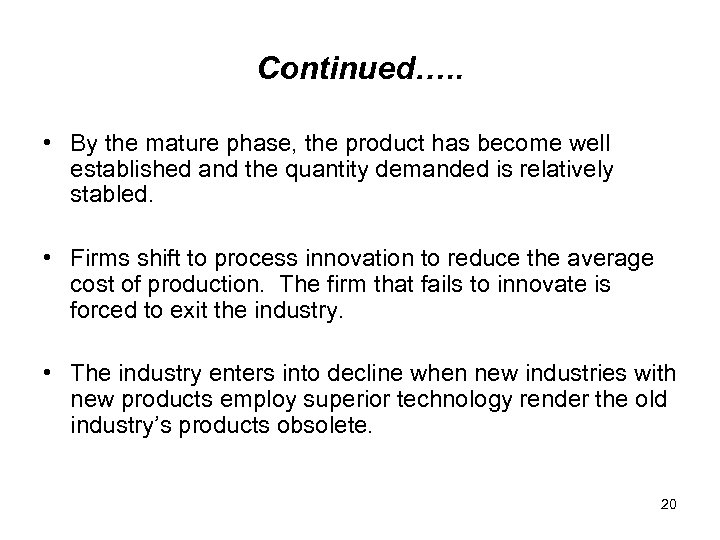 Continued…. . • By the mature phase, the product has become well established and