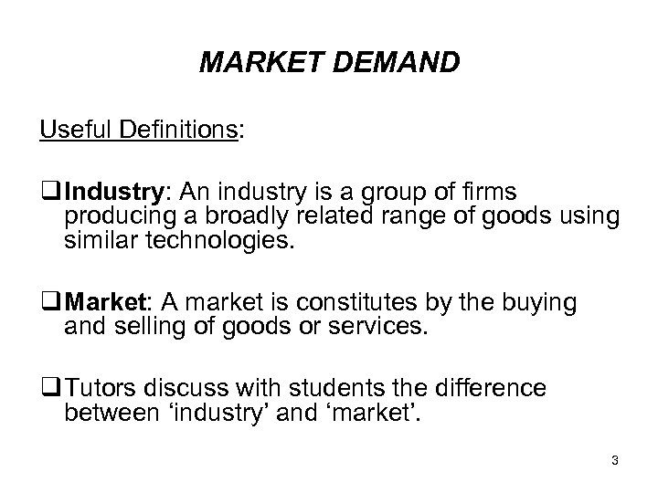 MARKET DEMAND Useful Definitions: q Industry: An industry is a group of firms producing