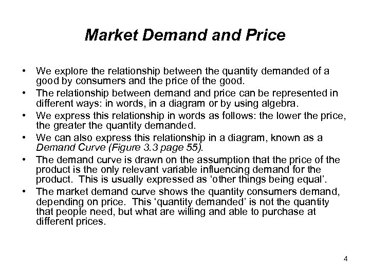 Market Demand Price • We explore the relationship between the quantity demanded of a