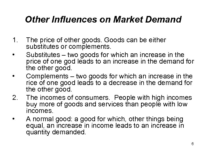 Other Influences on Market Demand 1. • • 2. • The price of other