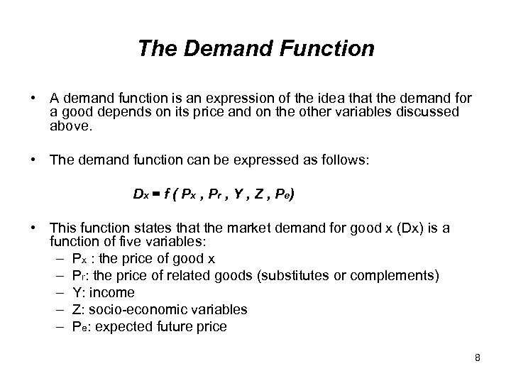 The Demand Function • A demand function is an expression of the idea that