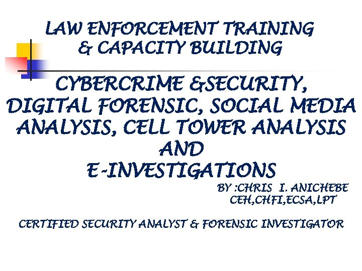 LAW ENFORCEMENT TRAINING & CAPACITY BUILDING CYBERCRIME &SECURITY, DIGITAL FORENSIC, SOCIAL MEDIA ANALYSIS, CELL