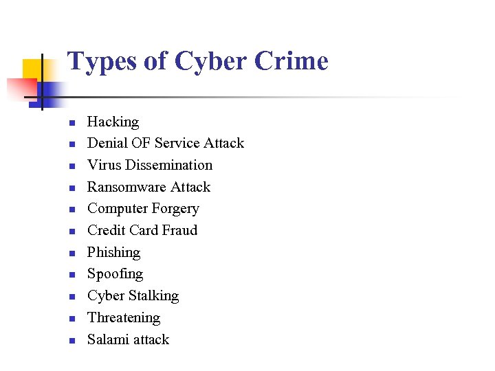 Types of Cyber Crime n n n Hacking Denial OF Service Attack Virus Dissemination