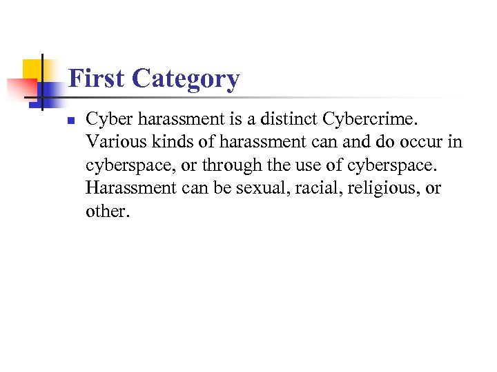 First Category n Cyber harassment is a distinct Cybercrime. Various kinds of harassment can