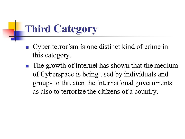 Third Category n n Cyber terrorism is one distinct kind of crime in this