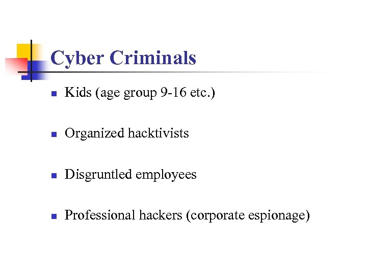 Cyber Criminals n Kids (age group 9 -16 etc. ) n Organized hacktivists n