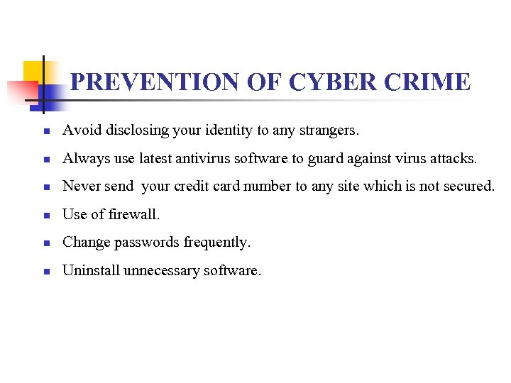 PREVENTION OF CYBER CRIME n Avoid disclosing your identity to any strangers. n Always