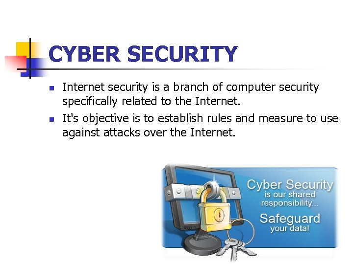 CYBER SECURITY n n Internet security is a branch of computer security specifically related