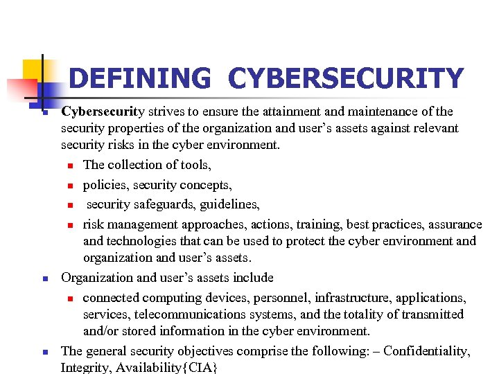 DEFINING CYBERSECURITY n n n Cybersecurity strives to ensure the attainment and maintenance of