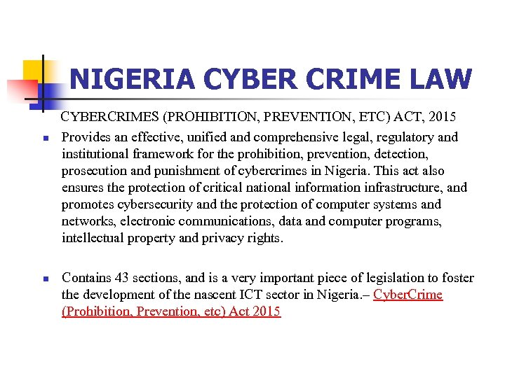 NIGERIA CYBER CRIME LAW CYBERCRIMES (PROHIBITION, PREVENTION, ETC) ACT, 2015 n Provides an effective,