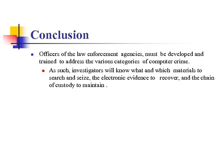 Conclusion n Officers of the law enforcement agencies, must be developed and trained to