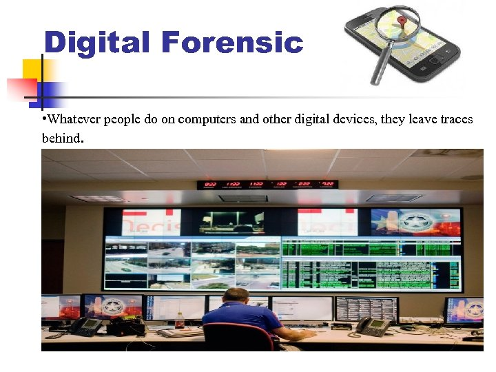 Digital Forensic • Whatever people do on computers and other digital devices, they leave