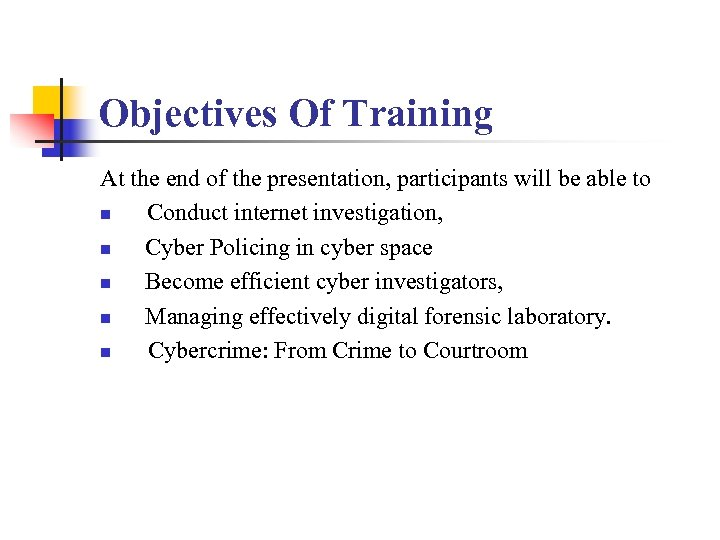 Objectives Of Training At the end of the presentation, participants will be able to