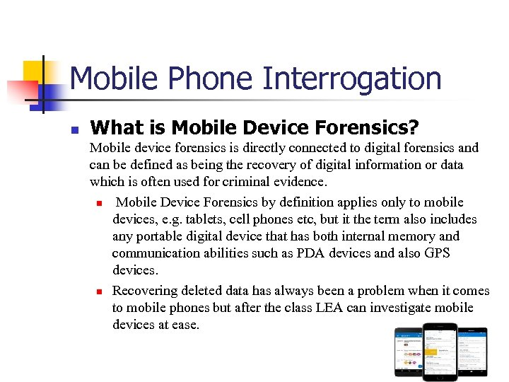 Mobile Phone Interrogation n What is Mobile Device Forensics? Mobile device forensics is directly