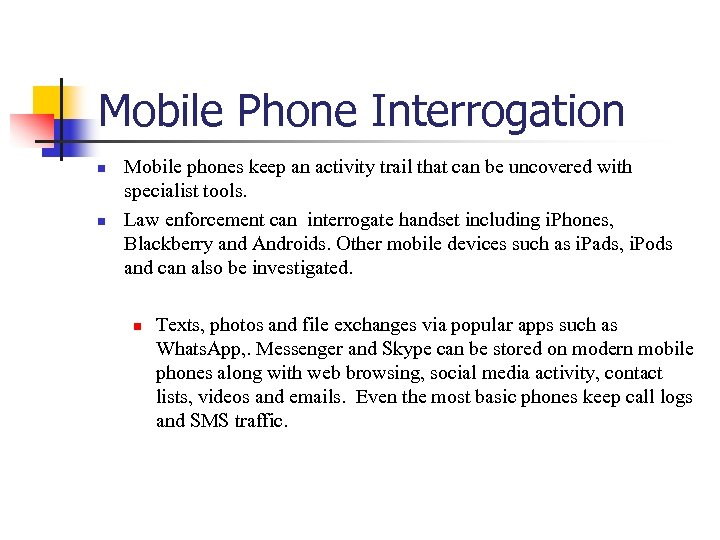 Mobile Phone Interrogation n n Mobile phones keep an activity trail that can be