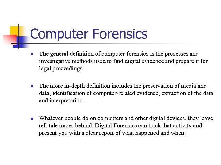 Computer Forensics n n n The general definition of computer forensics is the processes