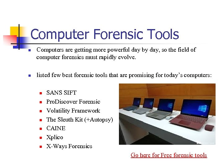Computer Forensic Tools n n Computers are getting more powerful day by day, so