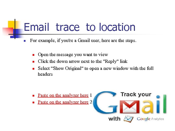 Email trace to location n For example, if you're a Gmail user, here are