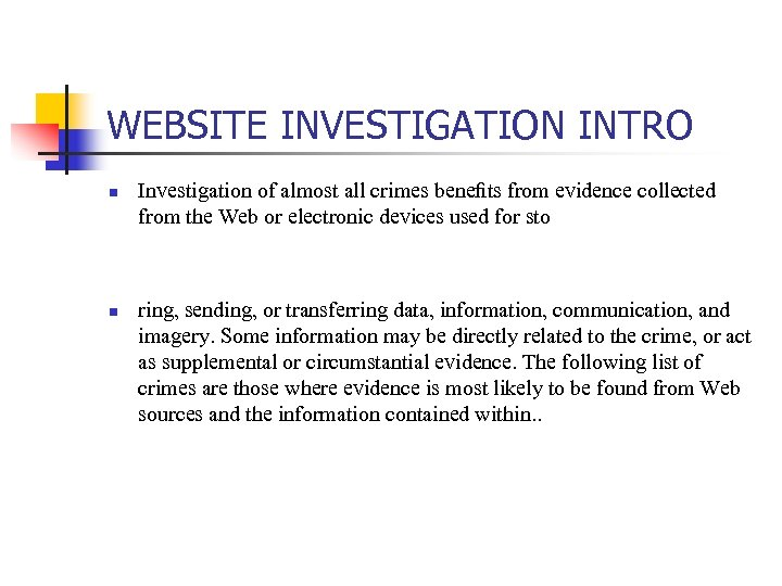 WEBSITE INVESTIGATION INTRO n n Investigation of almost all crimes benefits from evidence collected
