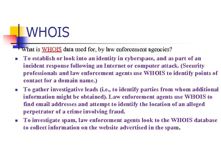 WHOIS What is WHOIS data used for, by law enforcement agencies? n To establish