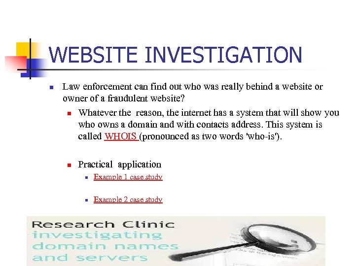WEBSITE INVESTIGATION n Law enforcement can find out who was really behind a website