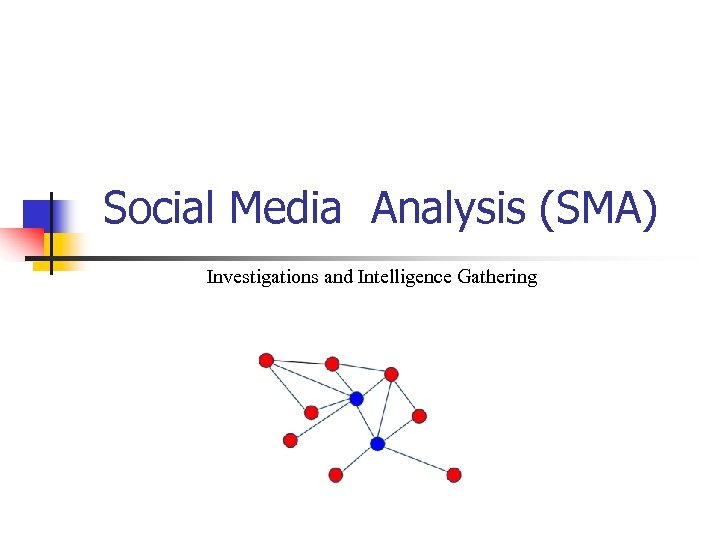 Social Media Analysis (SMA) Investigations and Intelligence Gathering