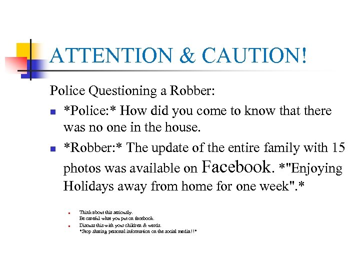 ATTENTION & CAUTION! Police Questioning a Robber: n *Police: * How did you come