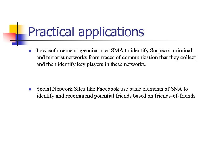 Practical applications n n Law enforcement agencies uses SMA to identify Suspects, criminal and